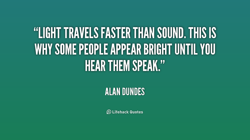 quote-Alan-Dundes-light-travels-faster-than-sound-this-is-176396