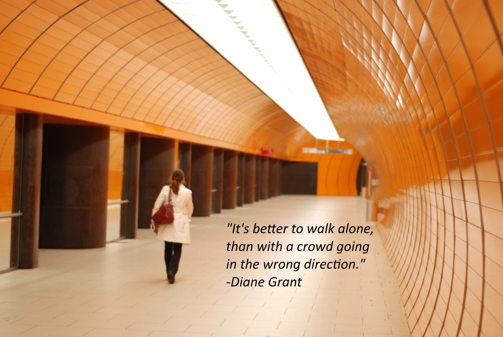 Quote Its better to walk alone than with a crowd going in the wrong direction - Diane Grant my pic Munich