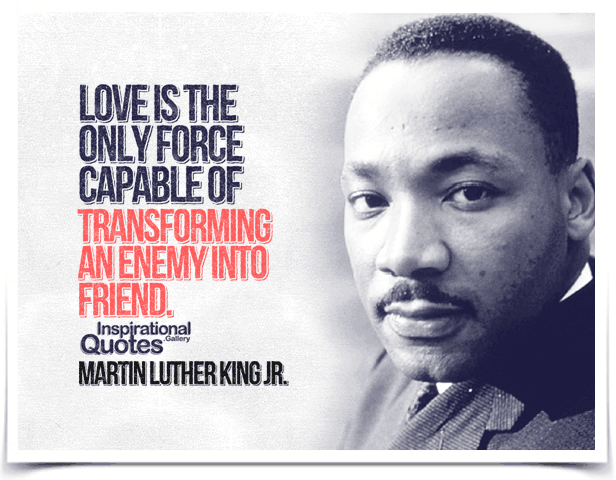 Martin-Luther-King-Love-is-the-only-force-capable-of-transforming-an-enemy-into-friend