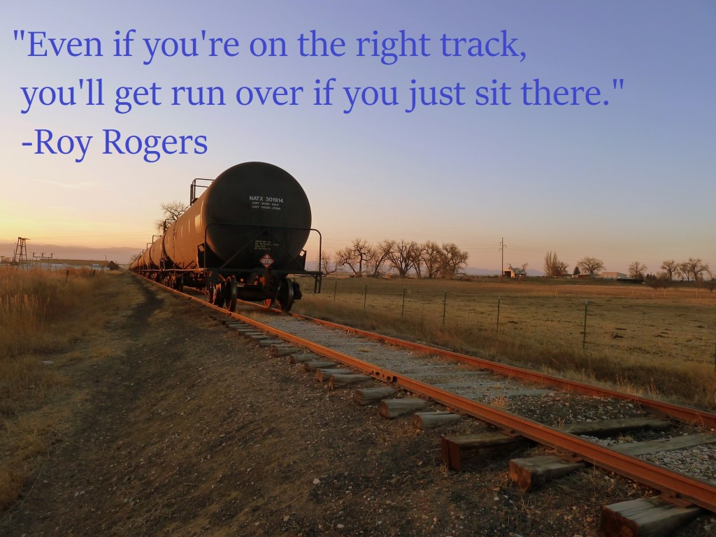 Roy Rogers quote my picture - Even if you're on the right track, you'll get run over if you just sit there